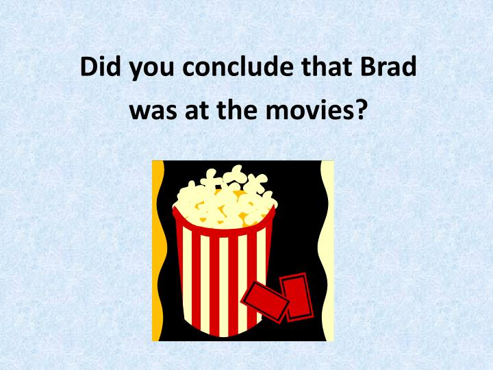 Did you conclude that Brad