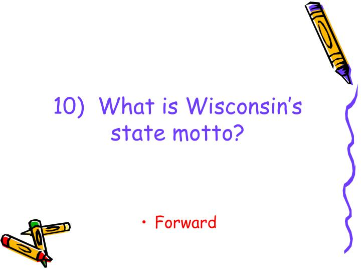 10)  What is Wisconsin's state motto?