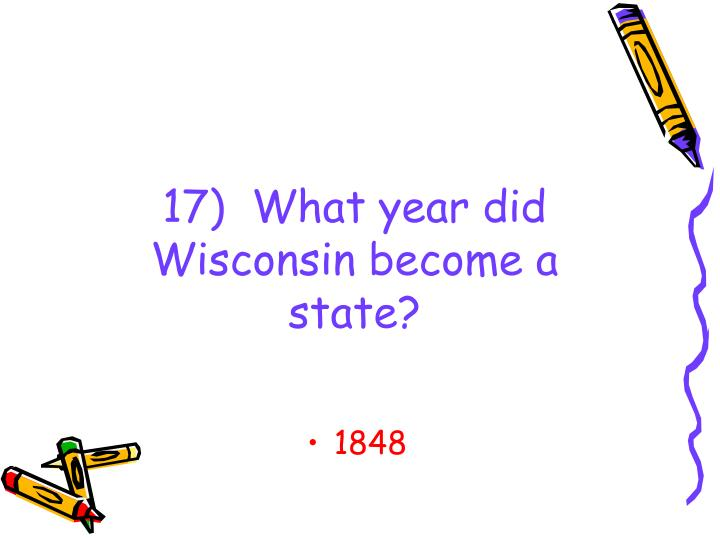 17)  What year did Wisconsin become a state?