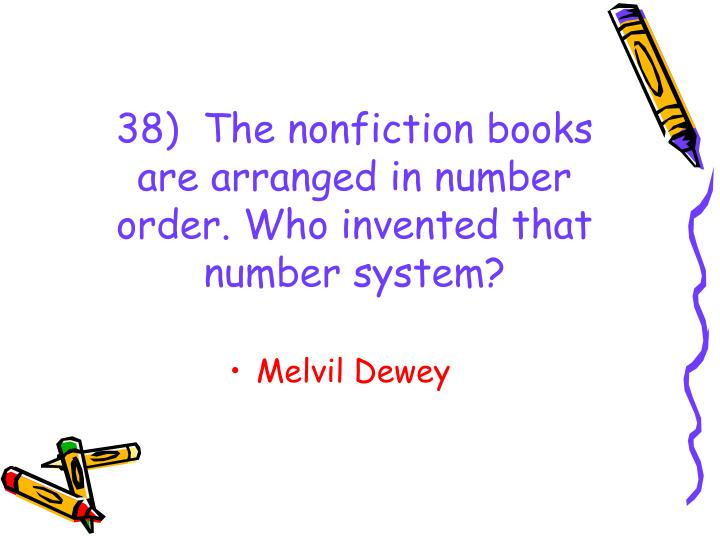 38)  The nonfiction books are arranged in number order. Who invented that number system?