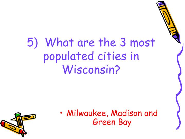 5)  What are the 3 most populated cities in Wisconsin?