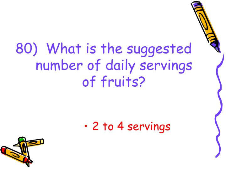 80)  What is the suggested number of daily servings of fruits?