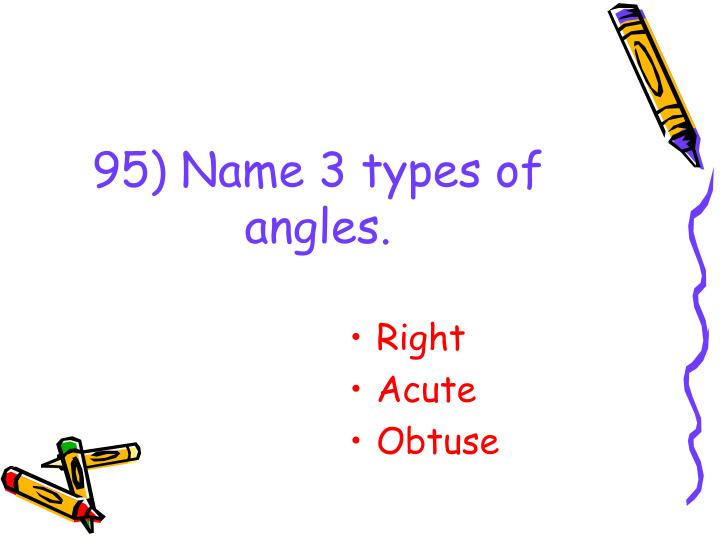 95) Name 3 types of angles.