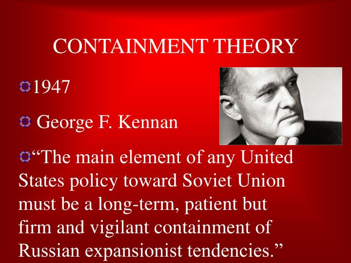 usa policy of containment The point of the containment policy was for the united states during the cold war to keep communism from spreading also if they failed then the domino effect would occur and eventually, more and more countries would fall to communism this is the reason the usa fought in the vietnam war and the korean war.