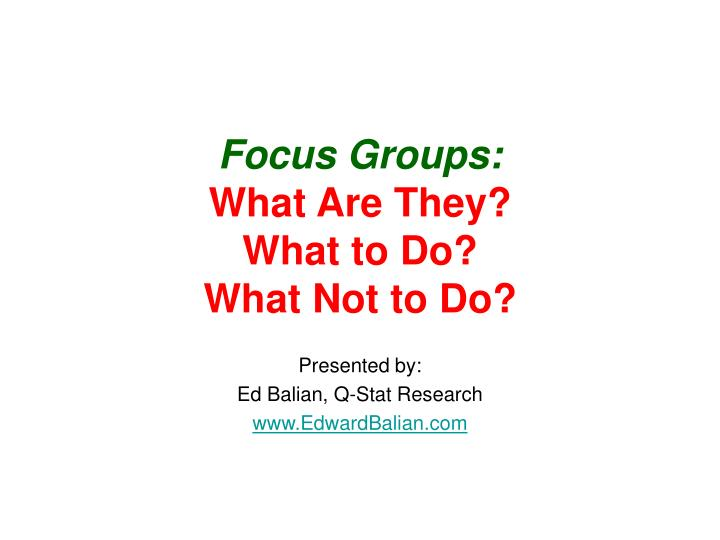 focus groups what are they what to do what not to do n.
