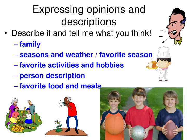 describing your favorite meal Describing food •objective •what is your favorite dish (meal, entrée first, we are going to first take a look at ways that we can describe food.