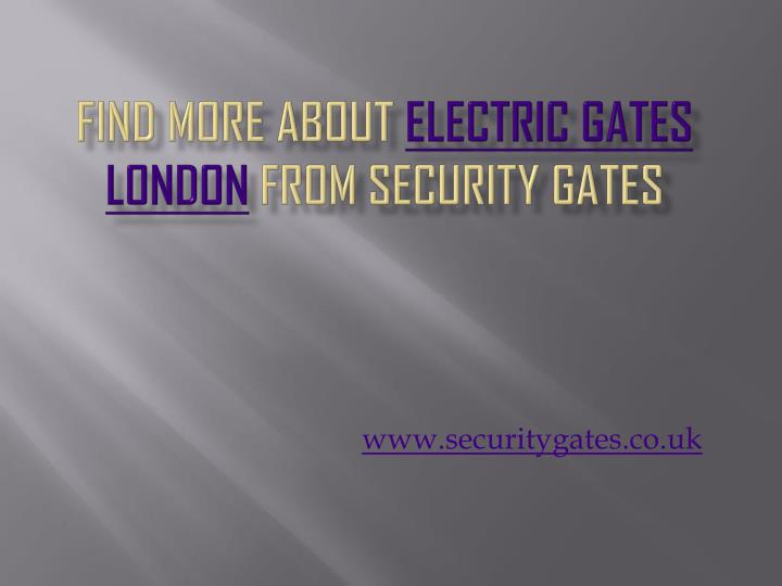 Find more about electric gates london from security gates