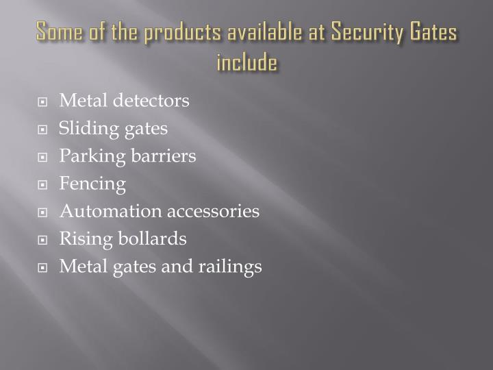 Some of the products available at security gates include