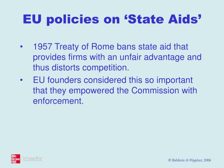 1957 Treaty of Rome bans state aid that provides firms with an unfair advantage and thus distorts competition.