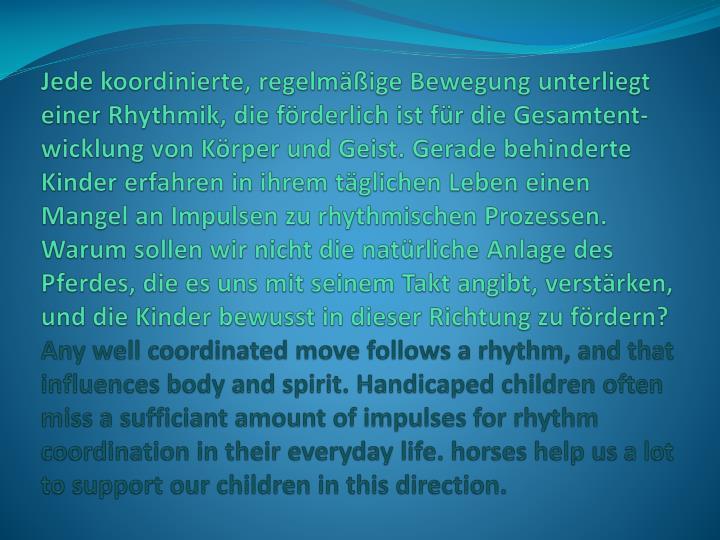 Jede koordinierte, regelmäßige Bewegung unterliegt einer Rhythmik, die förderlich ist für die