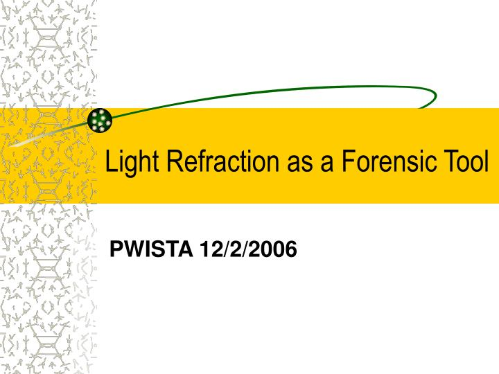 Light refraction as a forensic tool