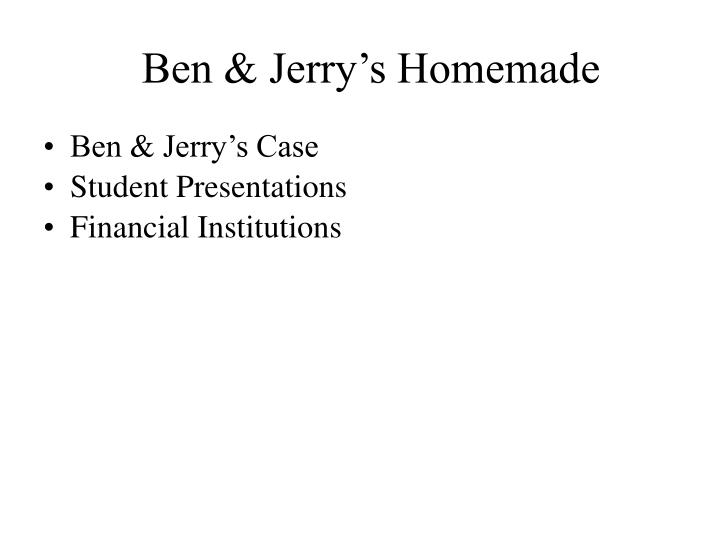 case analysis on ben jerrys homemade inc essay Free essays on ben jerrys fin 559 selected topics in finance midterm exam case study ben &jerry's homemade ben & jerry homemade ben & jerry's analysis.