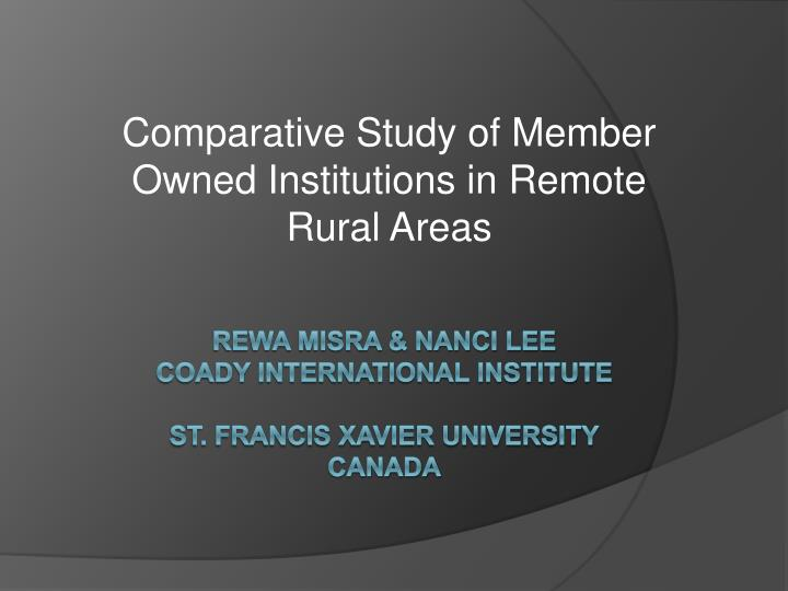 Ppt rewa misra nanci lee coady international institute st f r comparative study of member owned institutions in remote rural areas toneelgroepblik