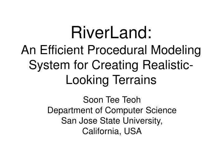 Riverland an efficient procedural modeling system for creating realistic looking terrains
