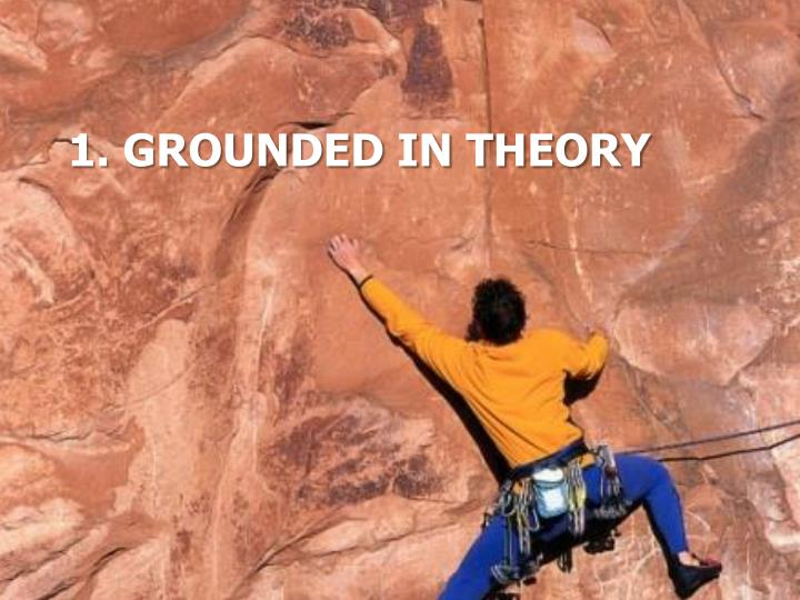 1. Grounded in Theory