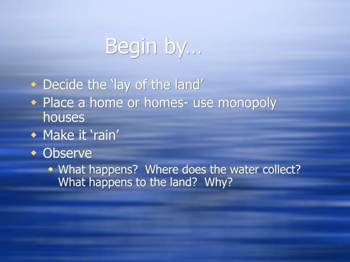 Begin by…
