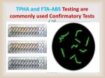 tpha and fta abs testing are commonly used confirmatory tests