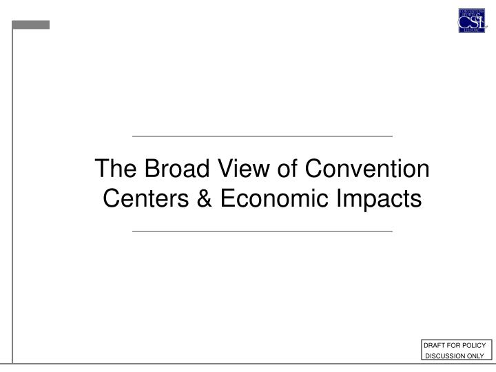 The Broad View of Convention Centers & Economic Impacts