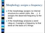 morphology assigns a frequency