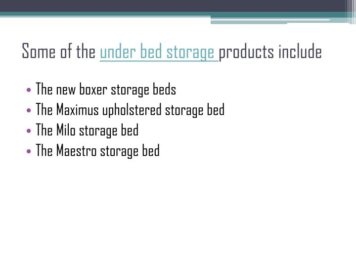 Some of the under bed storage products include