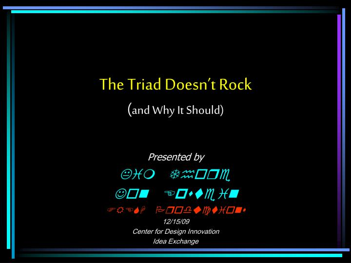 the triad doesn t rock and why it should n.