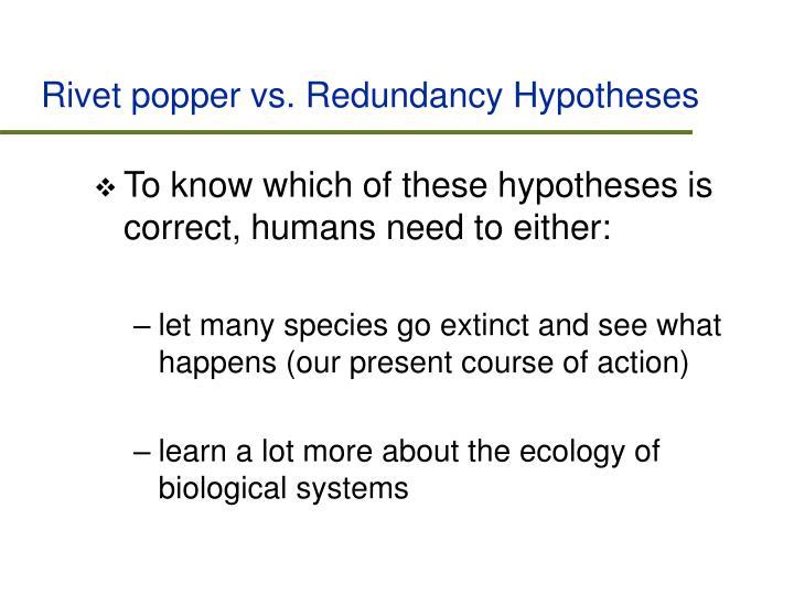 Rivet popper vs. Redundancy Hypotheses