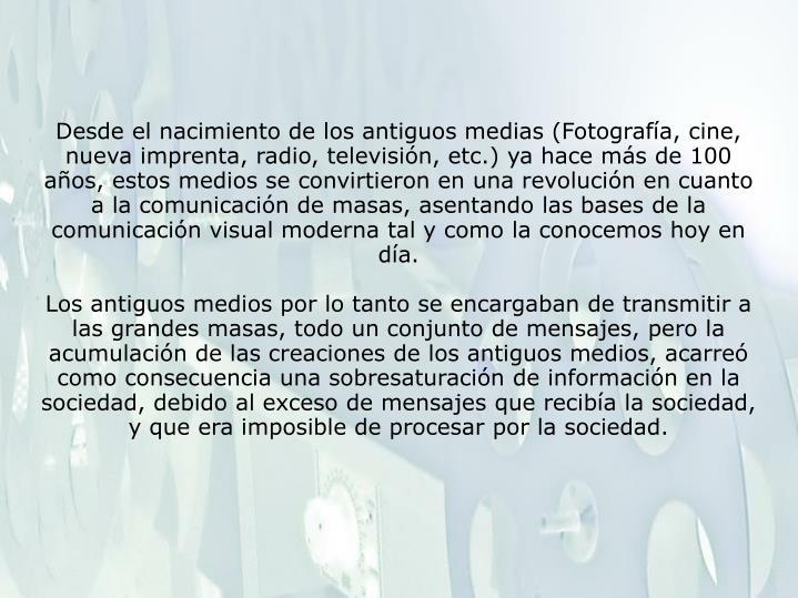 Desde el nacimiento de los antiguos medias (Fotografía, cine, nueva imprenta, radio, televisión, e...