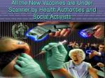 all the new vaccines are under scanner by health authorities and social activists
