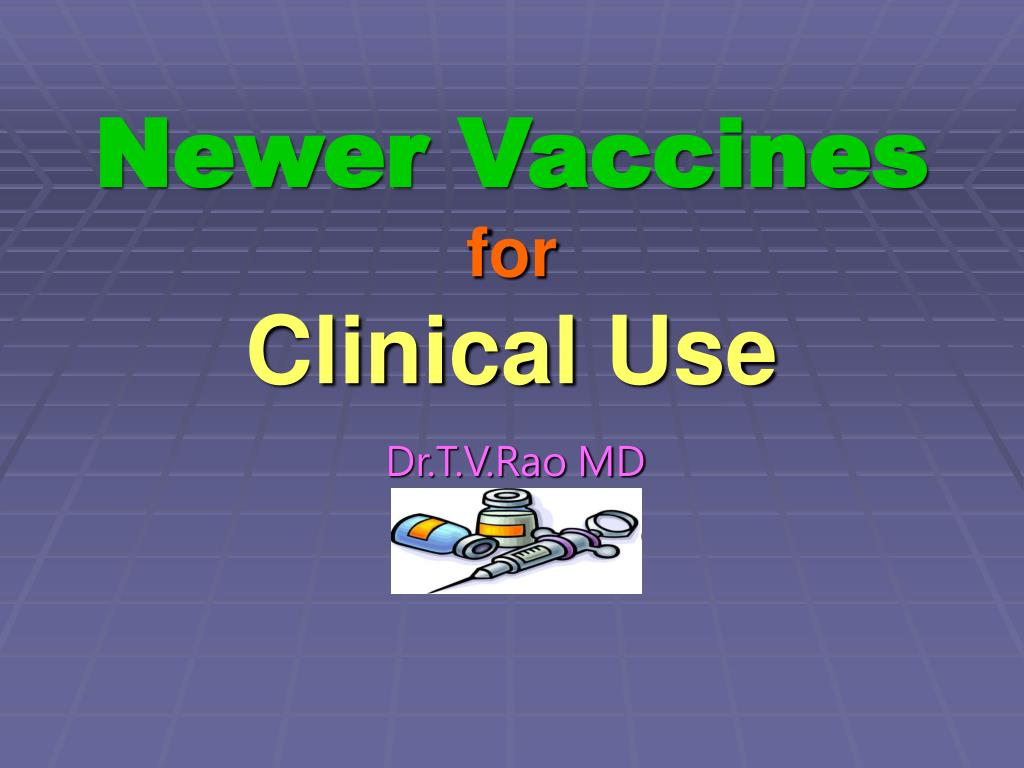 newer vaccines for clinical use l.