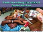 public do challenge the safety of several vaccines