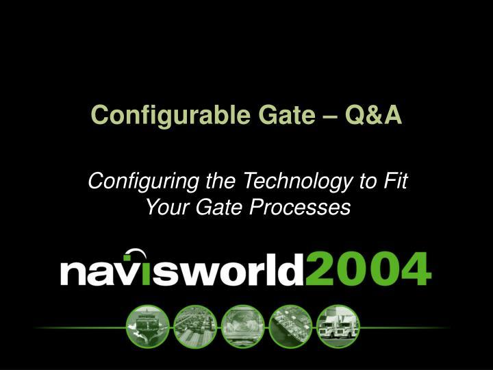 Configurable Gate – Q&A