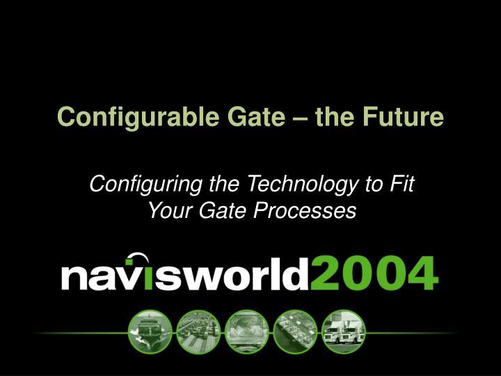 Configurable Gate – the Future