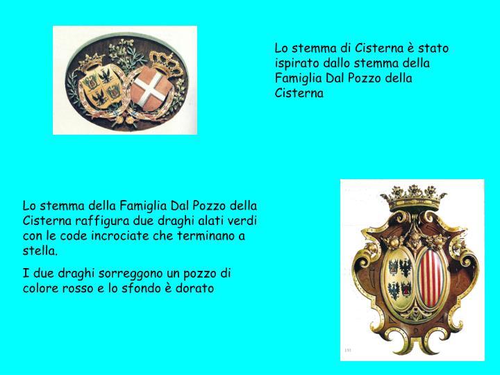 Lo stemma di Cisterna è stato ispirato dallo stemma della Famiglia Dal Pozzo della Cisterna
