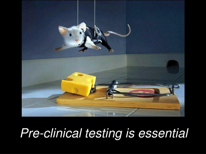 Pre-clinical testing is essential