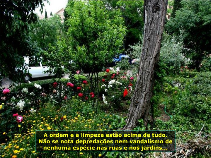A ordem e a limpeza estão acima de tudo. Não se nota depredações nem vandalismo de nenhuma espécie nas ruas e nos jardins...