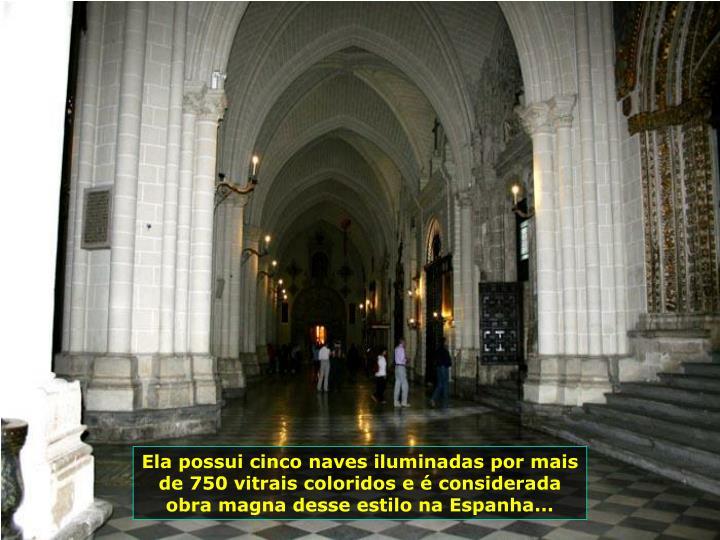 Ela possui cinco naves iluminadas por mais de 750 vitrais coloridos e é considerada obra magna desse estilo na Espanha...