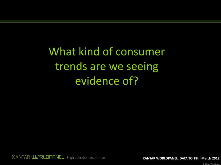 What kind of consumer trends are we seeing evidence of?