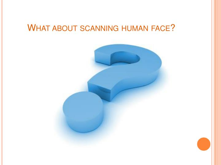 What about scanning human face?