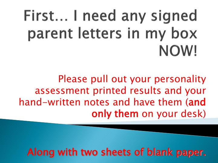 first i need any signed parent letters in my box now n.