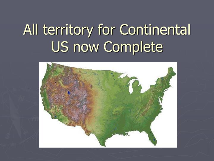 All territory for Continental US now Complete