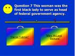 question 7 this woman was the first black lady to serve as head of federal government agency