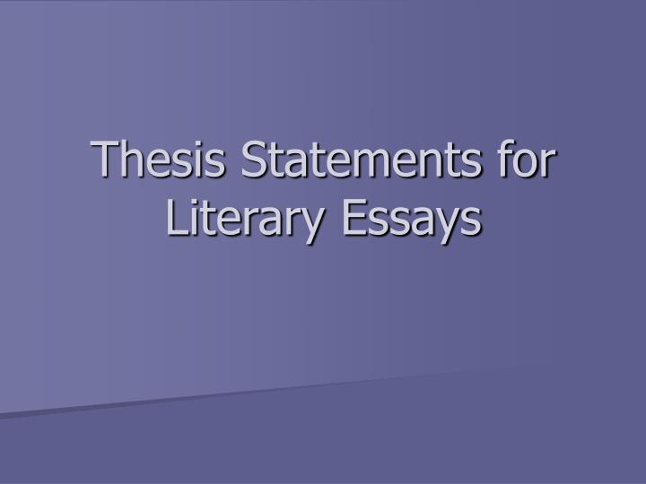 good thesis statement for literature Instructors in the institute for writing and rhetoric believe declarative thesis statement a good deal of time writing your thesis and still.