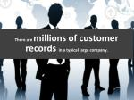 there are millions of customer records in a typical large company