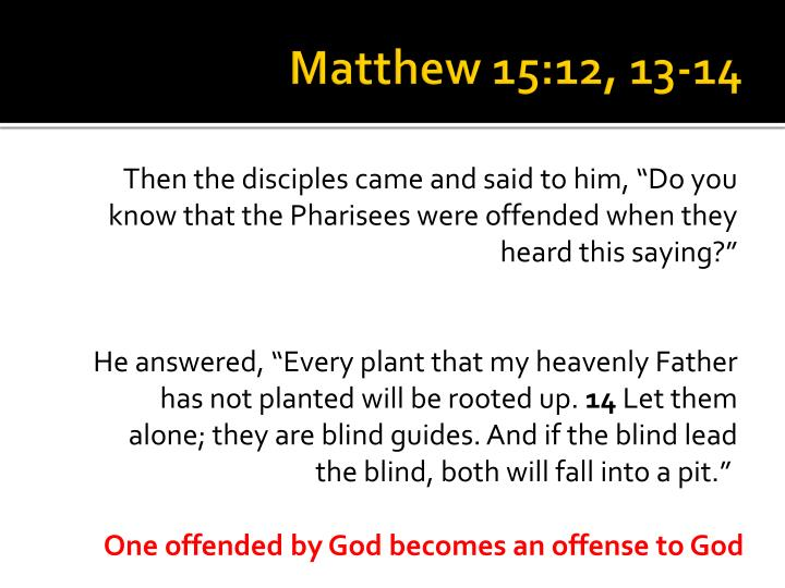 Matthew 15:12, 13-14