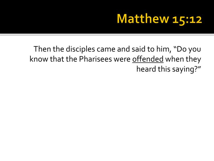 Matthew 15:12