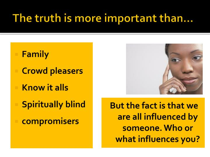 The truth is more important than…
