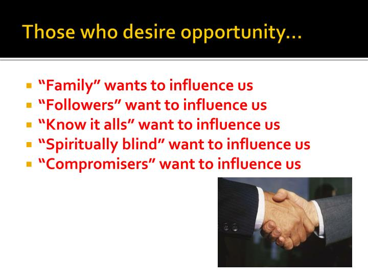 Those who desire opportunity…