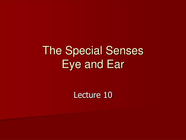 The special senses eye and ear