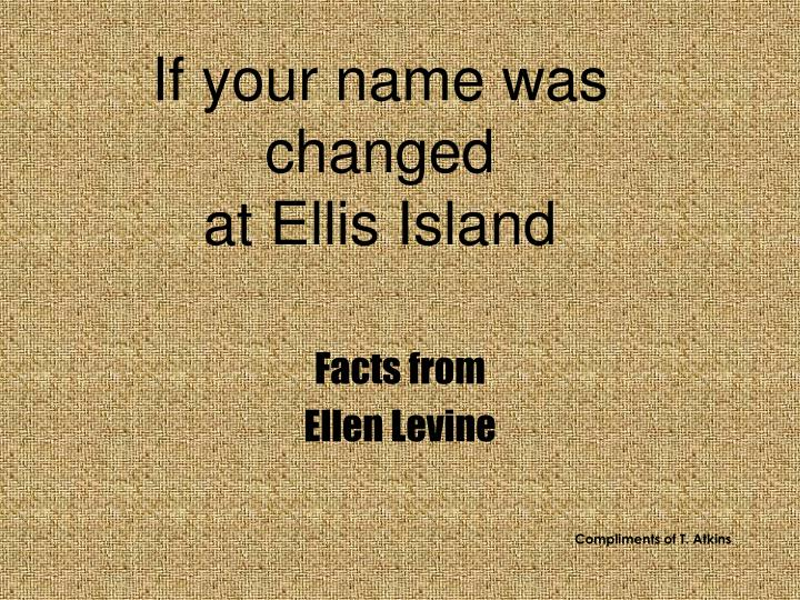 Ppt If Your Name Was Changed At Ellis Island Powerpoint