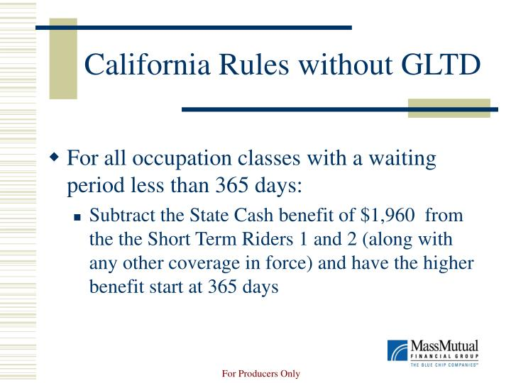 California Rules without GLTD